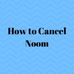 How To Cancel Noom (Step by Step Instructions)