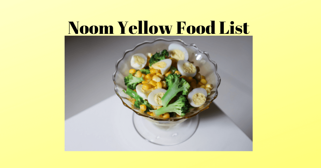 Noom Yellow Food List