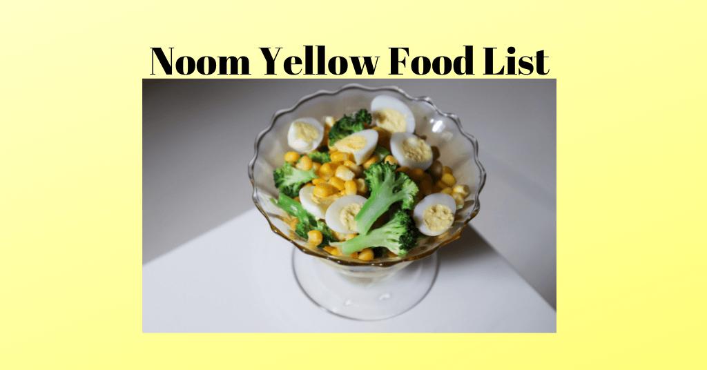 Noom Yellow Food List