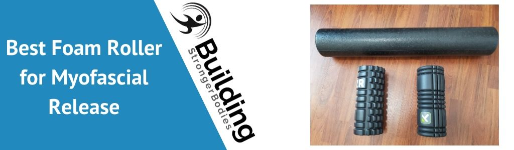 Best foam roller for myofascial release